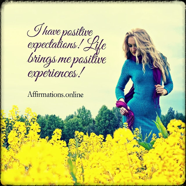 Positive affirmation from Affirmations.online - I have positive expectations! Life brings me positive experiences!