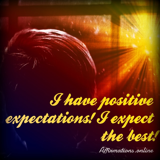 Positive affirmation from Affirmations.online - I have positive expectations! I expect the best!