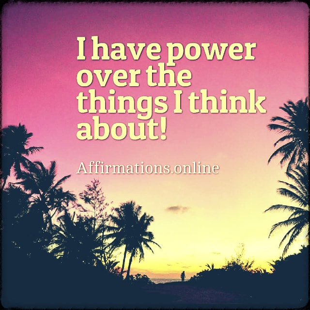 Positive affirmation from Affirmations.online - I have power over the things I think about!