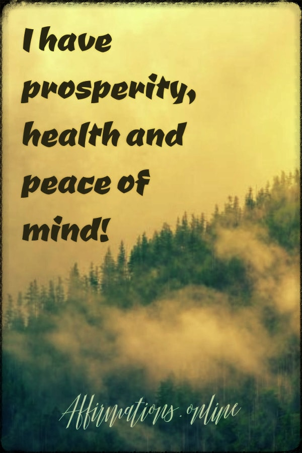 Positive affirmation from Affirmations.online - I have prosperity, health and peace of mind!