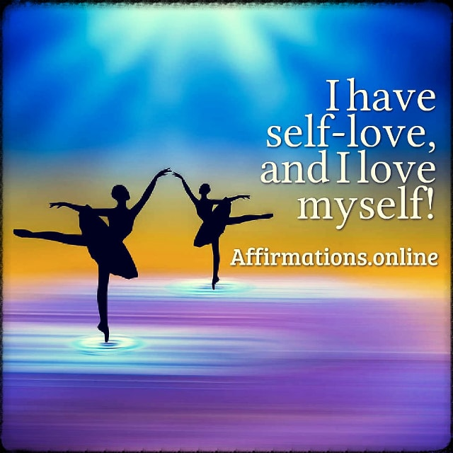 Positive affirmation from Affirmations.online - I have self-love, and I love myself!