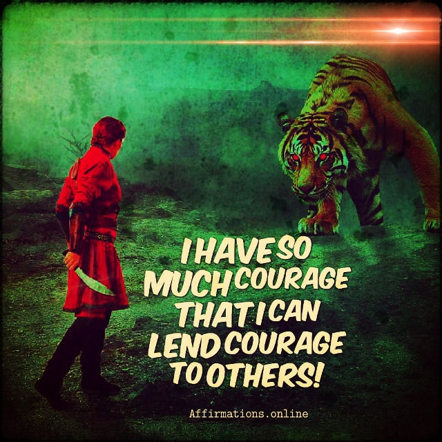 Positive affirmation from Affirmations.online - I have so much courage that I can lend courage to others!