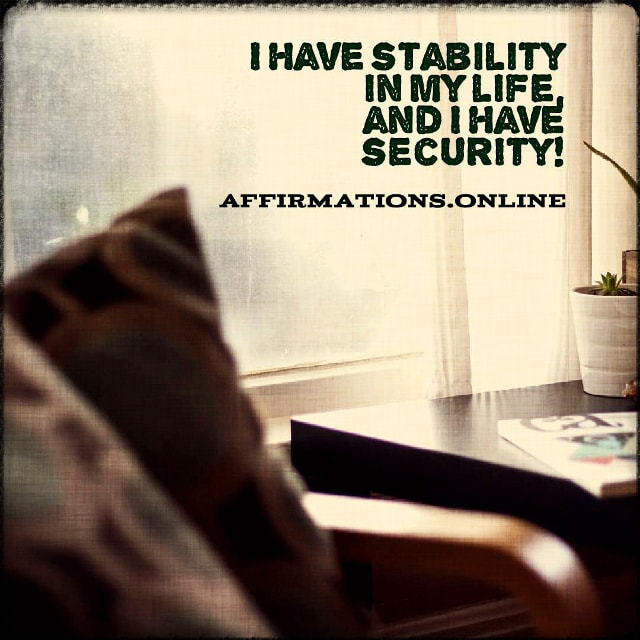 Positive affirmation from Affirmations.online - I have stability in my life, and I have security!
