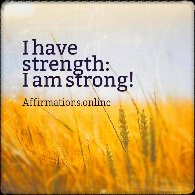 Positive affirmation from Affirmations.online - I have strength: I am strong!