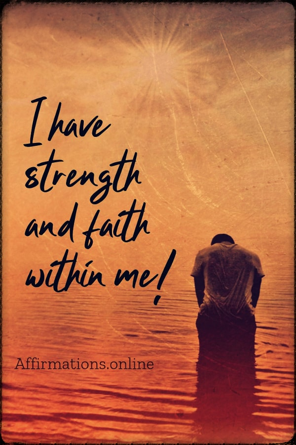 Positive affirmation from Affirmations.online - I have strength and faith within me!