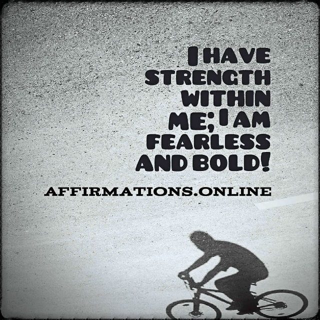 Positive affirmation from Affirmations.online - I have strength within me; I am fearless and bold!