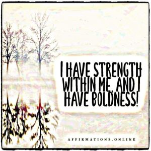 Positive affirmation from Affirmations.online - I have strength within me, and I have boldness!