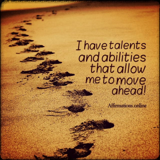 Positive affirmation from Affirmations.online - I have talents and abilities that allow me to move ahead!