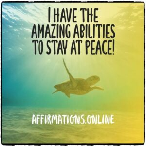 Positive Affirmation from Affirmations.online - I have the amazing abilities to stay at peace!
