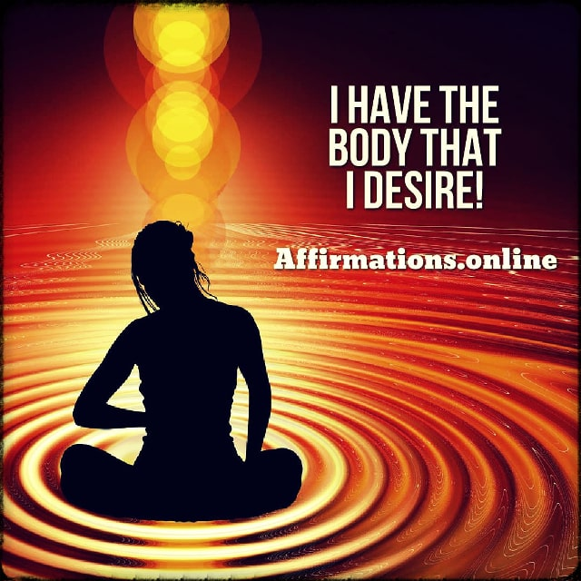 Positive affirmation from Affirmations.online - I have the body that I desire!
