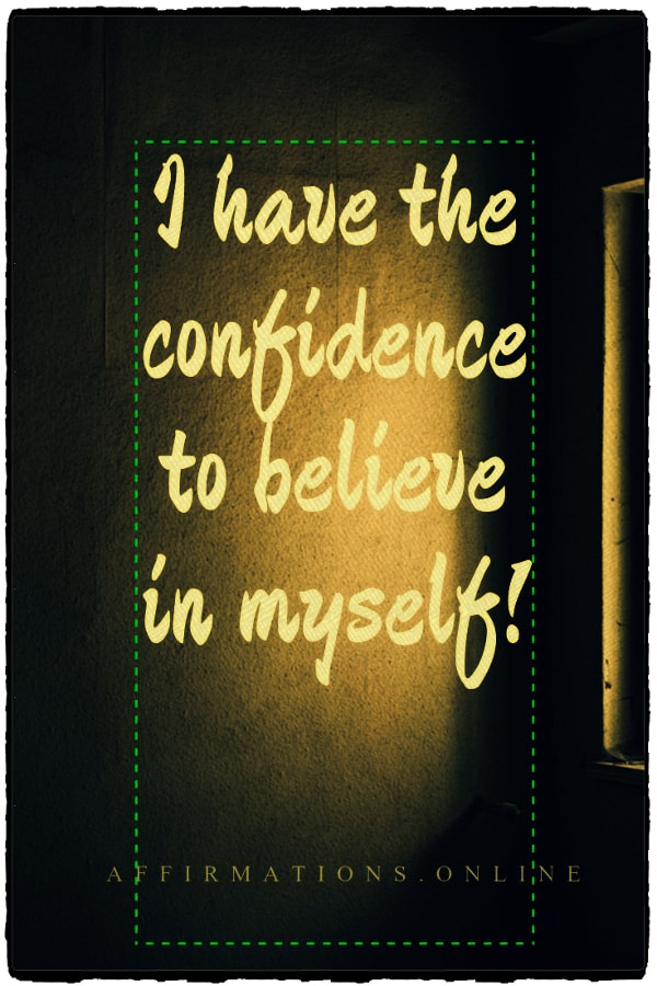 Positive affirmation from Affirmations.online - I have the confidence to believe in myself!
