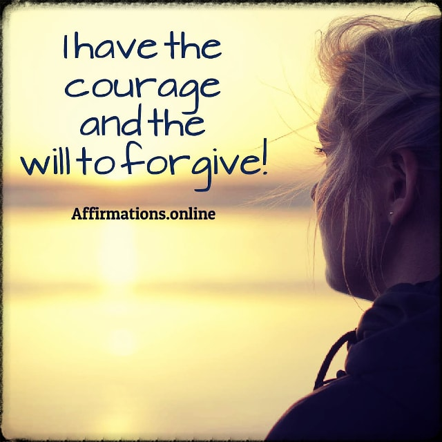 Positive affirmation from Affirmations.online - I have the courage and the will to forgive!
