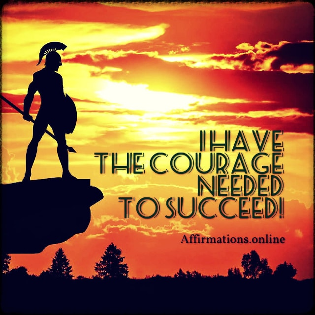 Positive affirmation from Affirmations.online - I have the courage needed to succeed!