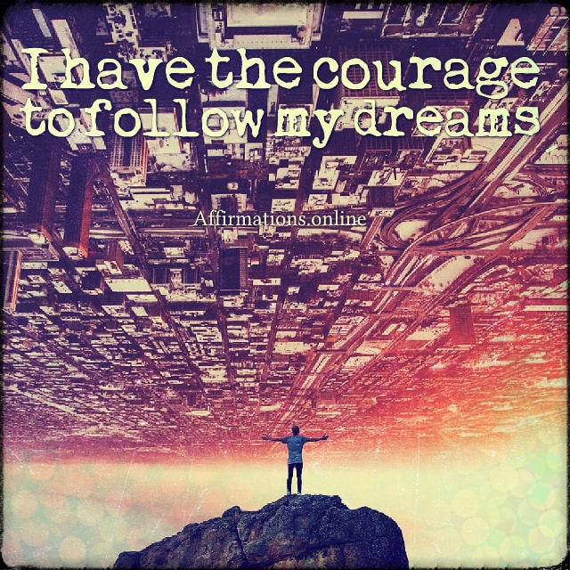 Positive affirmation from Affirmations.online - I have the courage to follow my dreams!