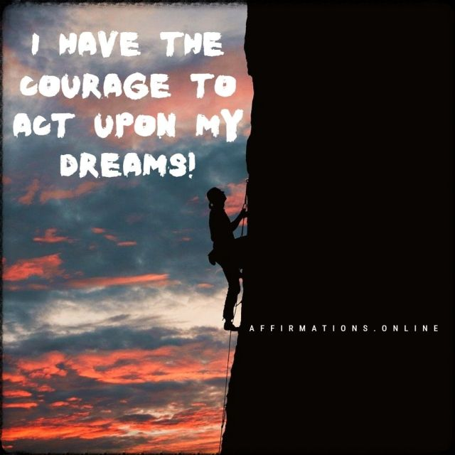 Positive affirmation from Affirmations.online - I have the courage to act upon my dreams!