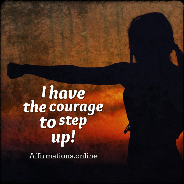Positive affirmation from Affirmations.online - I have the courage to step up!