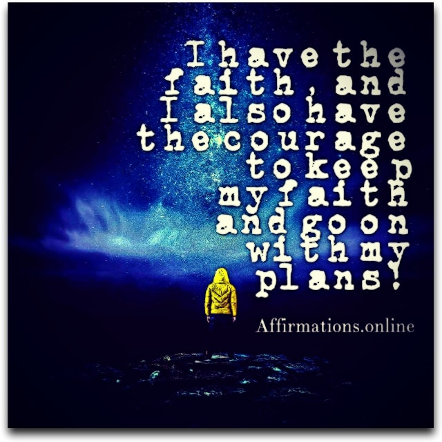 Image affirmation from Affirmations.online - I have the faith, and I also have the courage to keep my faith and go on with my plans!