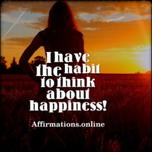 Positive affirmation from Affirmations.online - I have the habit to think about happiness!
