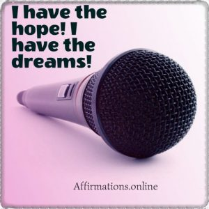 Positive affirmation from Affirmations.online - I have the hope! I have the dreams!