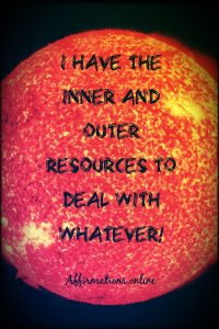 Positive affirmation from Affirmations.online - I have the inner and outer resources to deal with whatever!