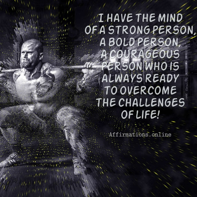 Image affirmation from Affirmations.online - I have the mind of a strong person, a bold person, a courageous person who is always ready to overcome the challenges of life!