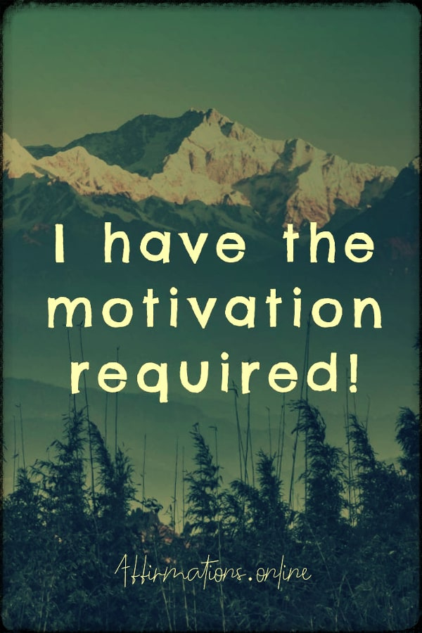Positive affirmation from Affirmations.online - I have the motivation required!