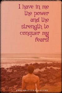 Positive affirmation from Affirmations.online - I have in me the power and the strength to conquer my fears!
