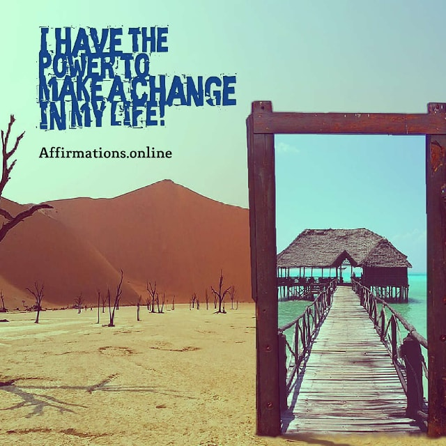 Image affirmation from Affirmations.online - I have the power to make a change in my life!