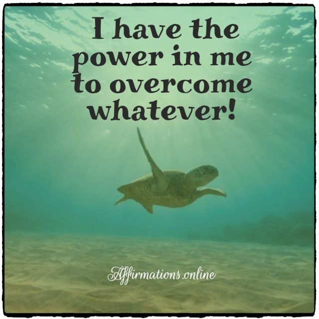 Positive affirmation from Affirmations.online - I have the power in me to overcome whatever!