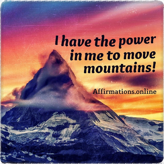 Positive affirmation from Affirmations.online - I have the power in me to move mountains!