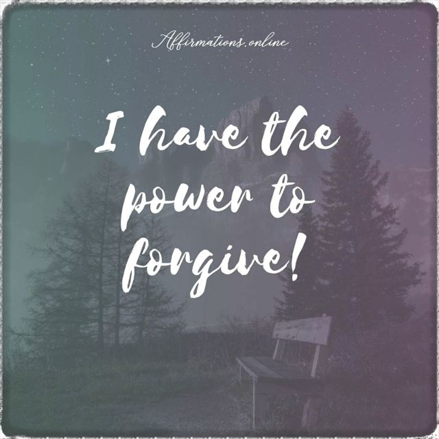 Positive affirmation from Affirmations.online - I have the power to forgive!