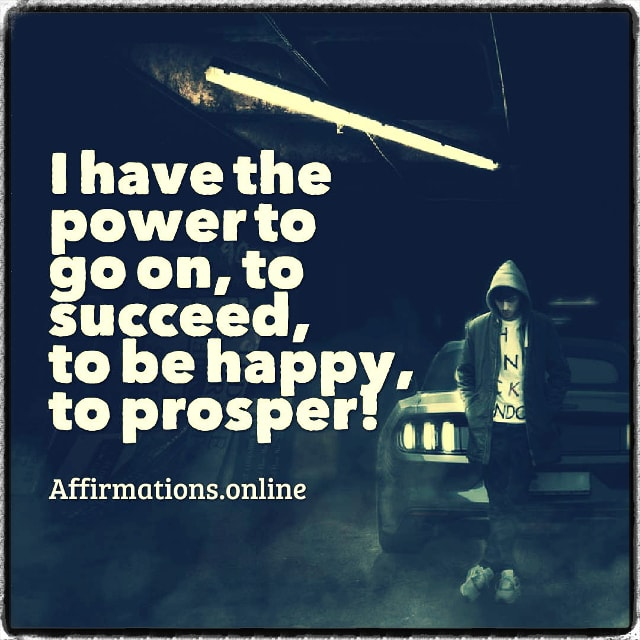 Positive affirmation from Affirmations.online - I have the power to go on, to succeed, to be happy, to prosper!