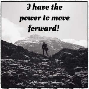 Positive affirmation from Affirmations.online - I have the power to move forward!
