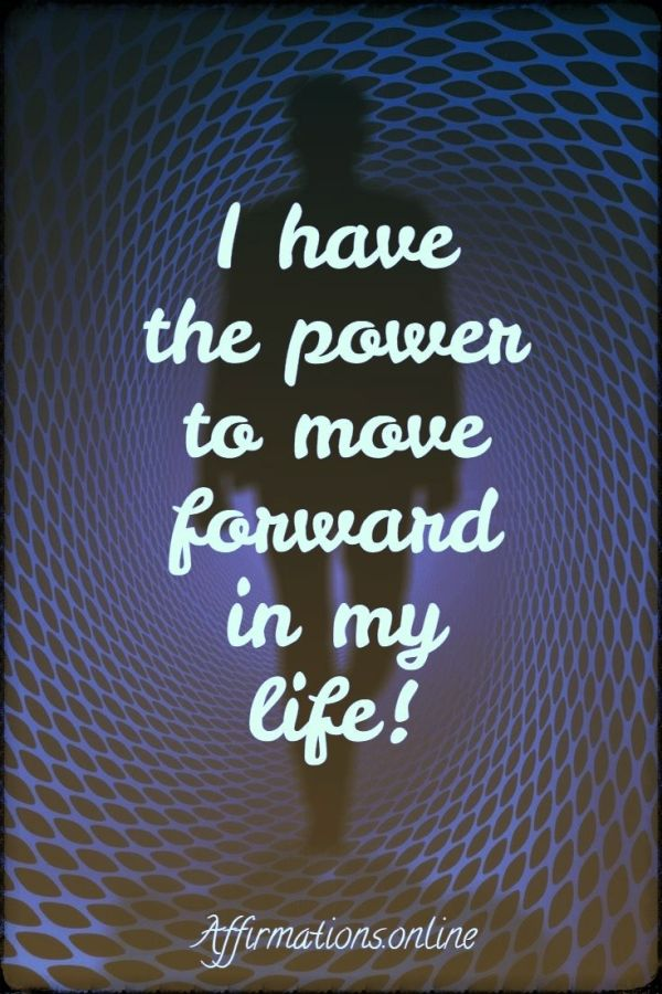 Positive affirmation from Affirmations.online - I have the power to move forward in my life!
