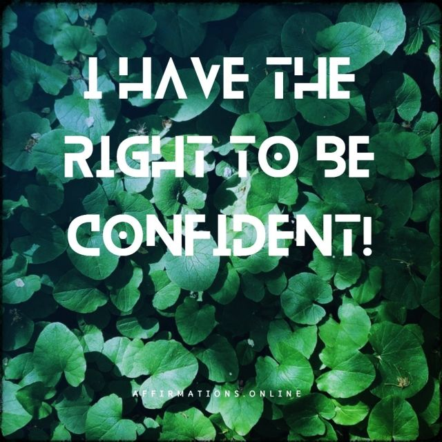 Positive affirmation from Affirmations.online - I have the right to be confident!