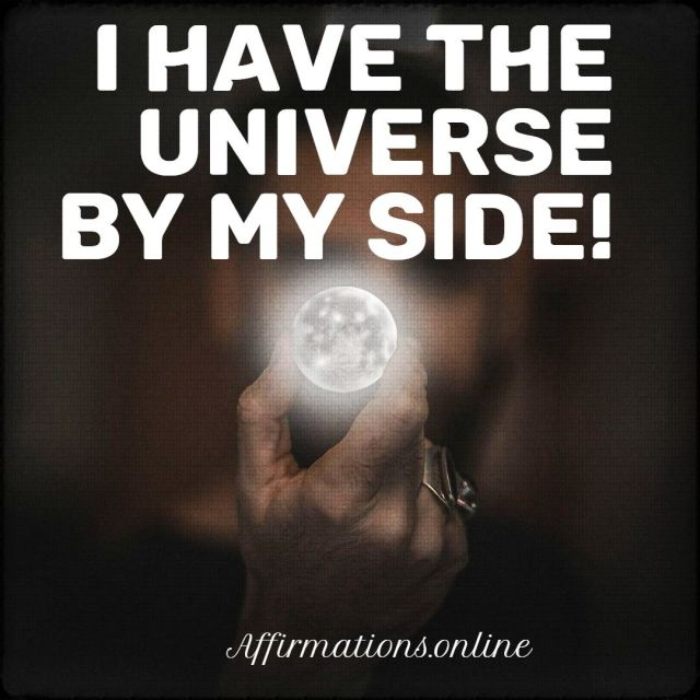 Positive affirmation from Affirmations.online - I have the Universe by my side!