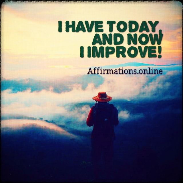 Positive affirmation from Affirmations.online - I have today, and now I improve!