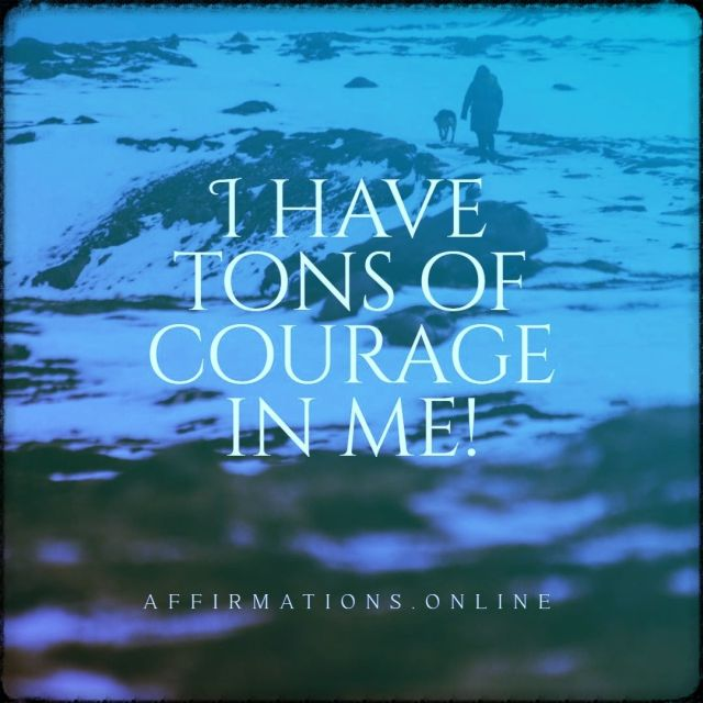 Positive affirmation from Affirmations.online - I have tons of courage in me!