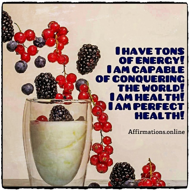 Positive affirmation from Affirmations.online - I have tons of energy! I am capable of conquering the world! I am health! I am perfect health!