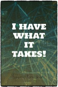 Positive affirmation from Affirmations.online - I have what it takes!