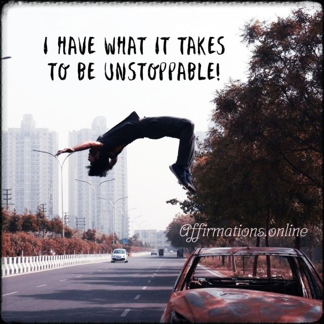 Positive Affirmation from Affirmations.online - I have what it takes to be unstoppable!