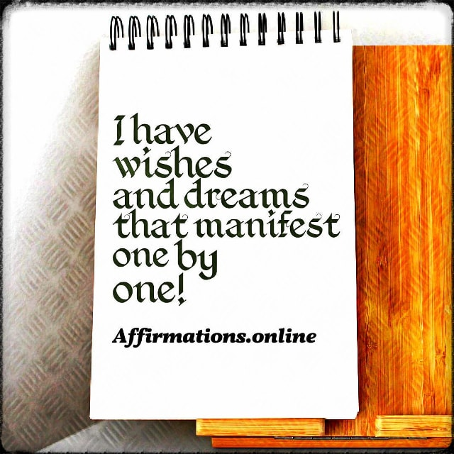 Positive affirmation from Affirmations.online - I have wishes and dreams that manifest one by one!
