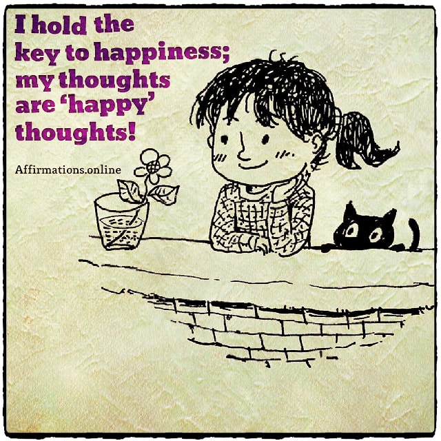 Positive affirmation from Affirmations.online - I hold the key to happiness; my thoughts are 'happy' thoughts!