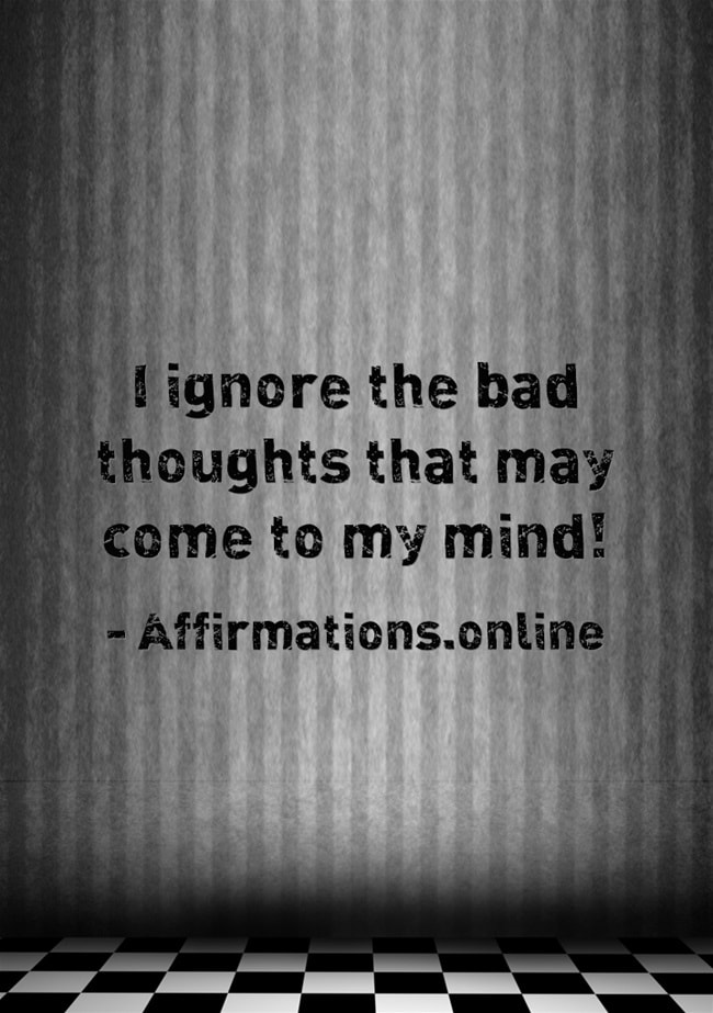Image affirmation from Affirmations.online - I ignore the bad thoughts that may come to my mind!