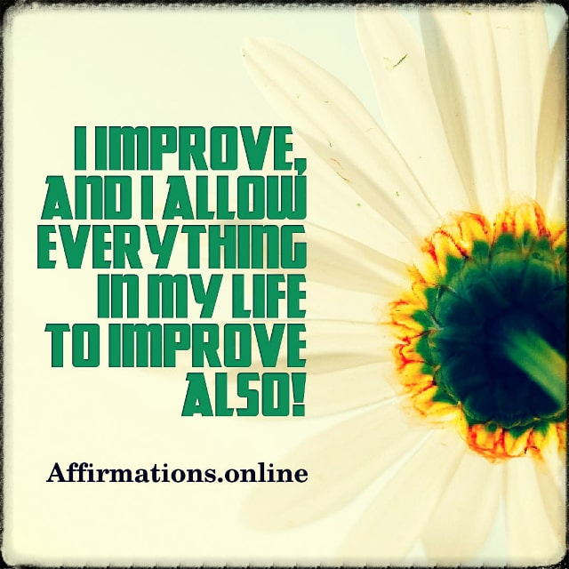 Positive affirmation from Affirmations.online - I improve, and I allow everything in my life to improve also!