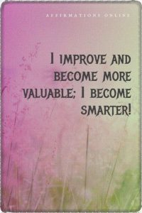 Positive affirmation from Affirmations.online - I improve and become more valuable; I become smarter!