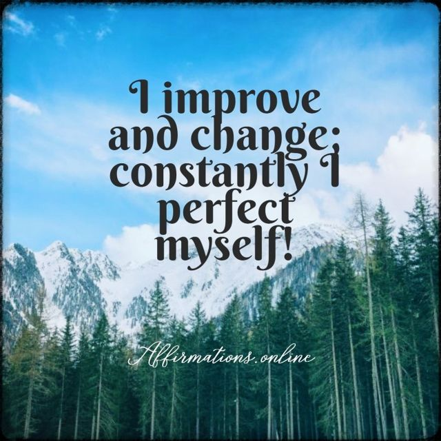 Positive affirmation from Affirmations.online - I improve and change; constantly I perfect myself!