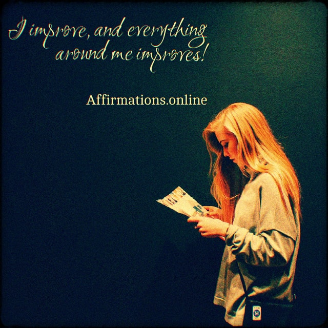Positive affirmation from Affirmations.online - I improve, and everything around me improves!