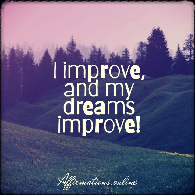 Positive affirmation from Affirmations.online - I improve, and my dreams improve!