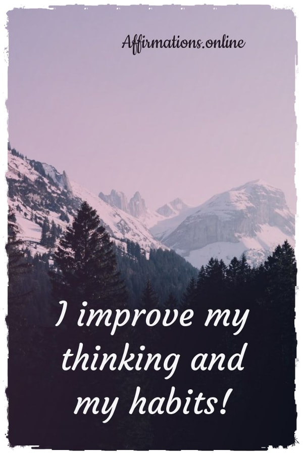 Positive affirmation from Affirmations.online - I improve my thinking and my habits!